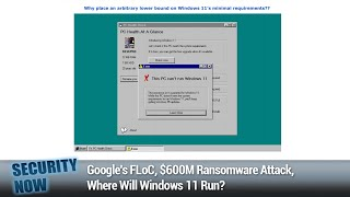 Halfway Through 2021 - Google's FLoC, $600M Ransomware Attack, Where Will Windows 11 Run?