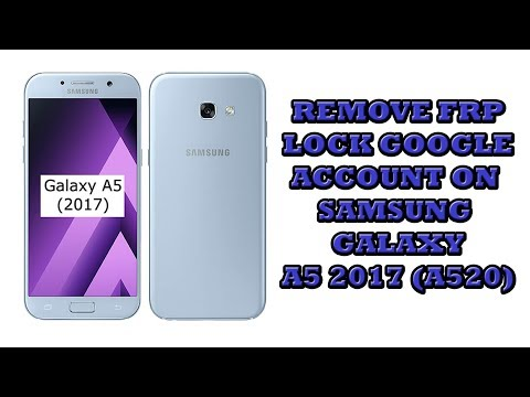 Bypass Google Account Samsung A5 2017 Android 7 0
