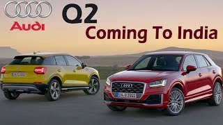 Audi Q2 Coming To India @₹25 Lakh (Aprox) | Specifications, Features