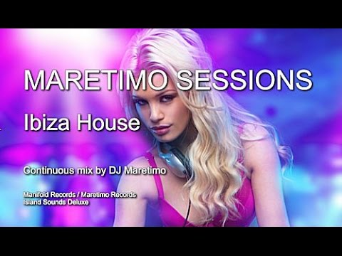 Maretimo Sessions - Edition Ibiza House - Continuous Mix (Full Album) 5+ Hours, 2017 Deep House