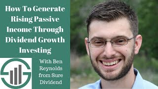 How To Generate Rising Passive Income Through Dividend Growth Investing