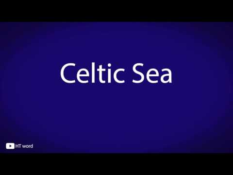 How to pronounce Celtic Sea