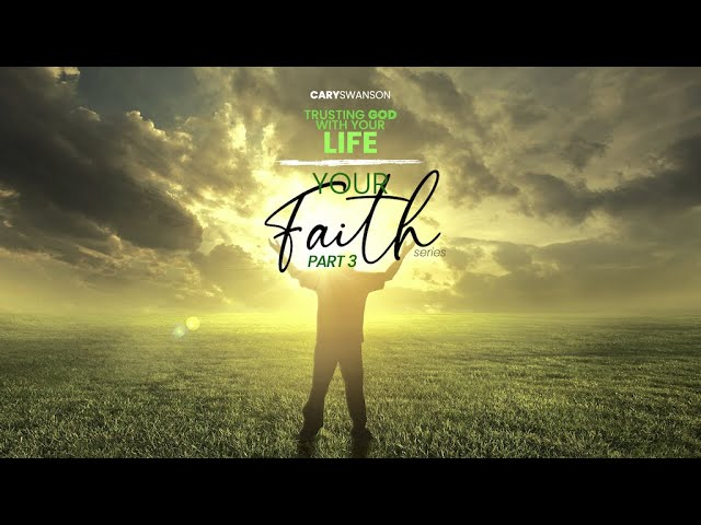 Trusting God with your Life (Your Faith 3) Cary Swanson - Sep 5, 2021 - 2nd Service
