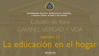 Estudio de libro CAMINO, VERDAD Y VIDA - Cap 12 la educación en el hogar