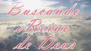 BUSCANDO O REINO DE DEUS   Presbítero Doraci da Silva