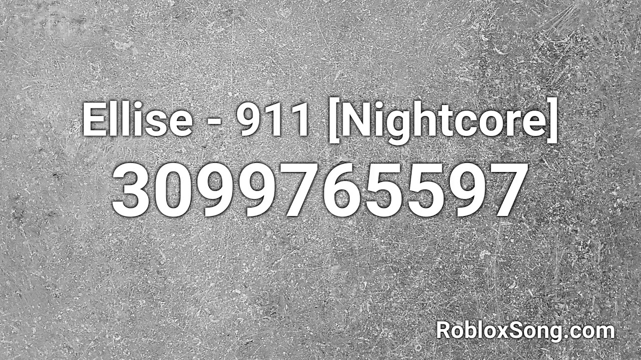 Ellise 911 Nightcore Roblox Id Roblox Music Code Youtube