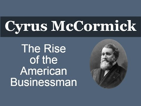Cyrus McCormick- The Rise of the American Businessman