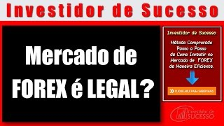 Sucesso em Forex - Mercado de FOREX é LEGAL?