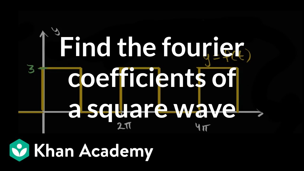 Finding Fourier coefficients for square wave (video) | Khan
