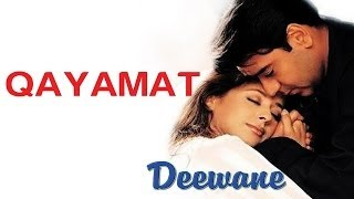 Watch ajay devgn & urmila matondkar in the song 'qayamat' from movie 'deewane'.sung by sukhwinder singh ,music composed sanjeev darshan. stay updated ...