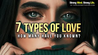 The 7 Types Oḟ Love - How Many Have You Known?
