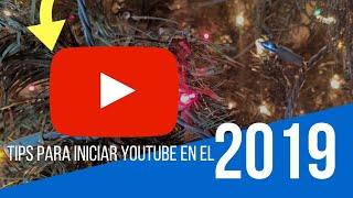 Tips para iniciar Youtube en el 2019 PRONTO!!