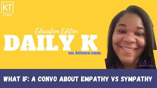 What If: A Convo about Empathy vs. Sympathy | Daily K Podcast | Ktteev.com