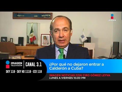 ¿Por qué no dejaron entrar a FELIPE CALDERÓN a CUBA?