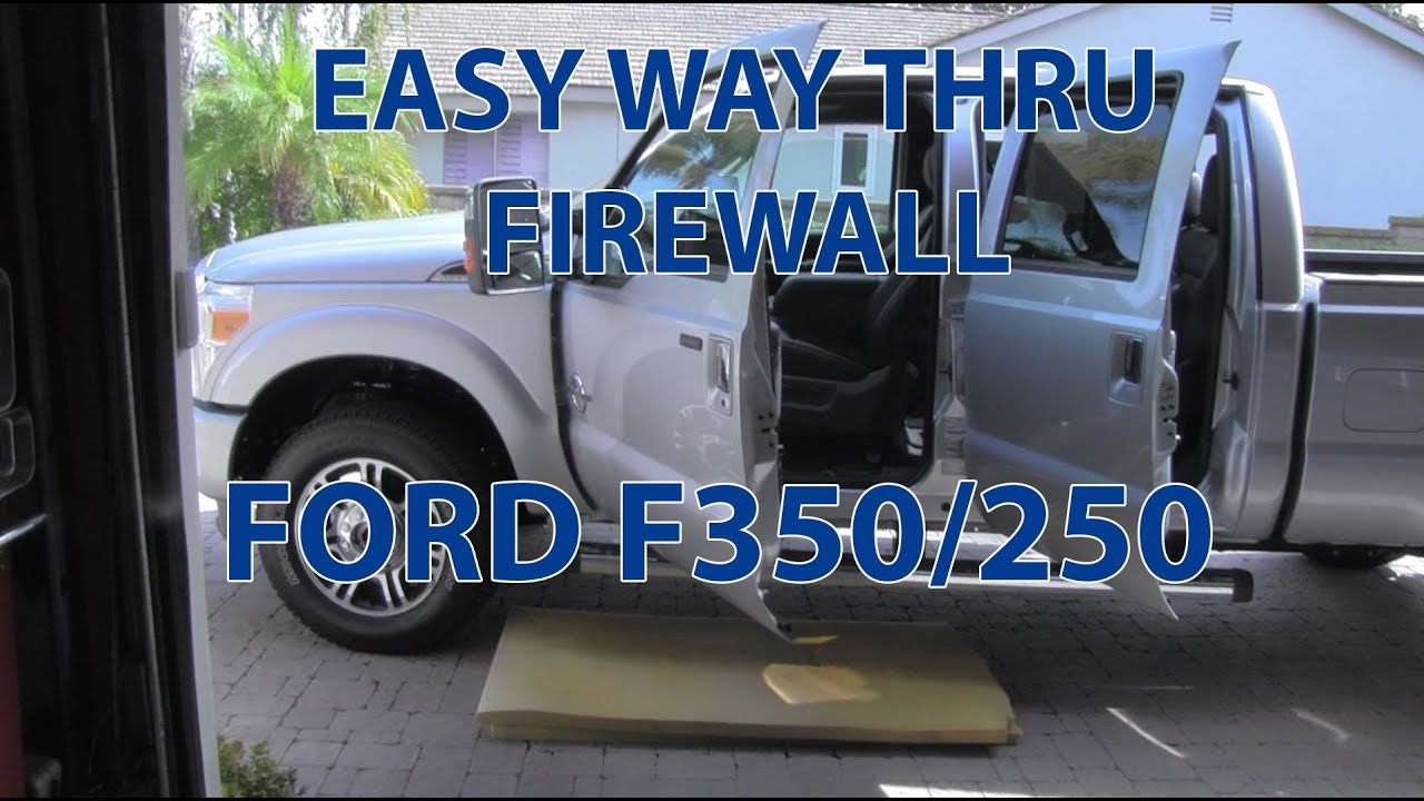 EASY WAY THOUGH FIREWALL  FORD F250 AND F350  YouTube