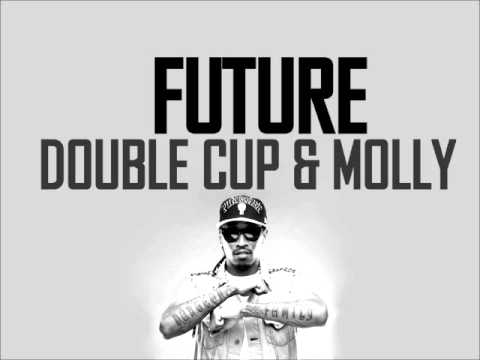 Future  Double Cup & Molly HQ