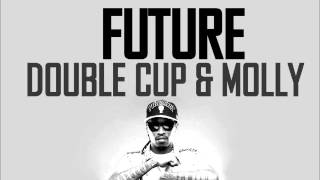 Future - Double Cup & Molly (HQ)