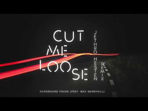 Cut Me Loose - Jethro Heston Remix (Cardboard Foxes ft. Max Marshall)
