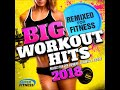 Big Workout Hits 2018 - Remixed for Fitness