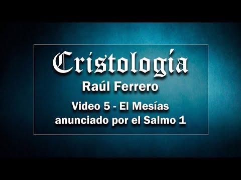 Cristología - Raúl Ferrero - Video 5 - El Mesías anunciado por el Salmo 1