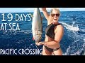19 DAYS AT SEA. SAILING ACROSS THE PACIFIC - Adventure 18 (Sailing Around the World)