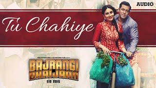 Gambar cover 'Tu Chahiye' Full AUDIO Song | Atif Aslam | Bajrangi Bhaijaan | Salman Khan, Kareena Kapoor