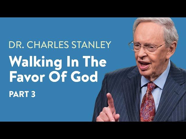 Walking In The Favor of God - Part 3 – Dr. Charles Stanley