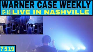 warner case weekly || live in nashville || EP18 -  7.5.19