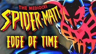 Spider-Man: Edge of Time - The Mediocre Spider-Matt!