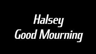 Halsey - Good Mourning Lyrics