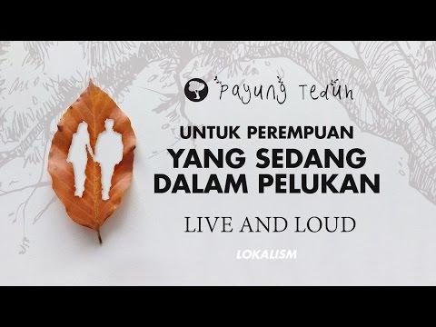 Payung Teduh - Untuk Perempuan Yang Sedang Dalam Pelukan (Live And Loud)