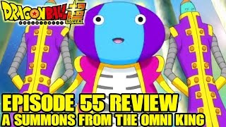 Dragon Ball Super - Episode 55 Review! Hey I Wanna Meet Son Goku! A Sommons From The Omni King