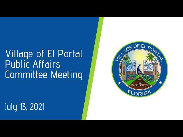 Village of El Portal Public Affairs Committee Meeting July 13, 2021