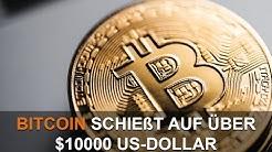 BITCOIN SCHIEßT AUF ÜBER $10,000 USD - DAS SOLLTEST DU WISSEN