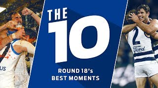The 10: Best moments from Round 18 | 2018 | AFL