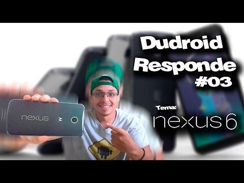 Dudroid Responde #03 / Perguntas e dúvidas sobre o Nexus 6