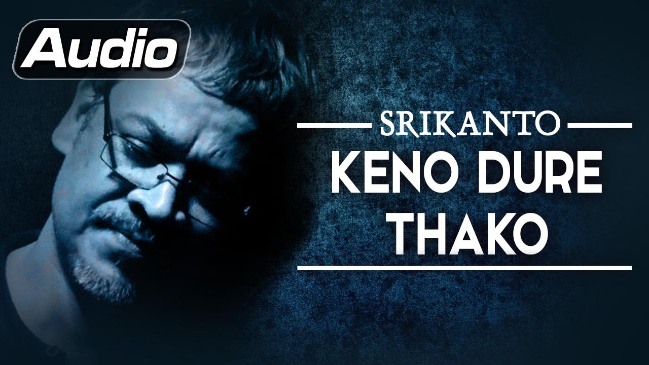 Keno Dure Thako by Srikanto Acharya
