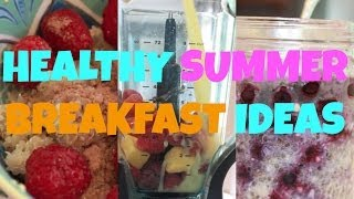 Quick And Easy Healthy Breakfast Ideas For Summer!