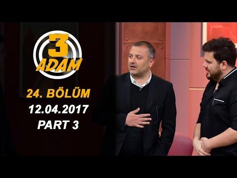 3 Adam 24.Bölüm (12.04.2017)  Part 3