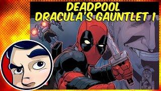 "Deadpool ""Dracula's Gauntlet"" #1 - InComplete Story | Comicstorian"