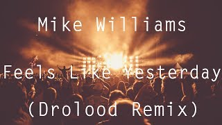 Mike Williams - Feels Like Yesterday (feat. Robin Valo) [Drolood Remix]