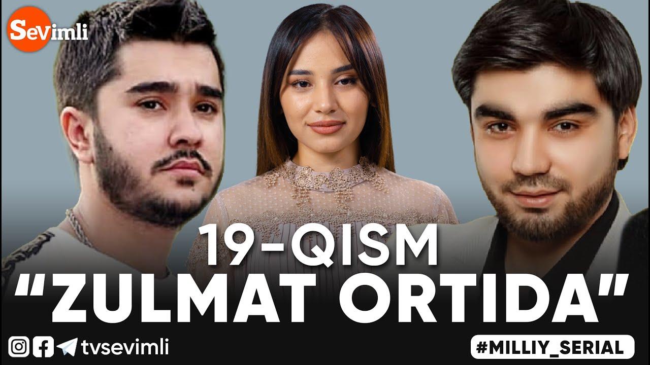 ZULMAT ORTIDA MILLIY SERIAL 19  QISM