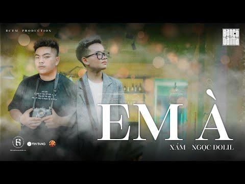 EM À | XÁM x NGỌC DOLIL | Official Music Video