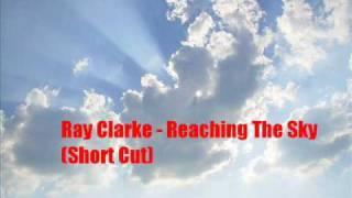 Ray Clarke - Reaching The Sky (Short Cut)
