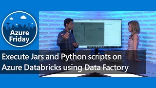 Execute Jars and Python scripts on Azure Databricks using Data Factory | Azure Friday