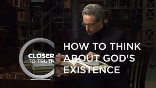 How To Think About God's Existence | Episode 701 | Closer To Truth