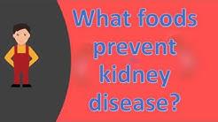 What foods prevent kidney disease ?