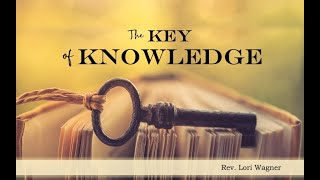 """""""The Key of Knowledge"""" by Rev. Lori Wagner"""