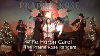 Huron Carol (Twas In the Moon of Wintertime) - Prairie Rose Rangers