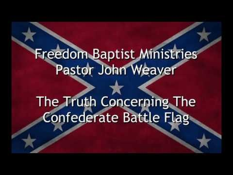 Pastor John Weaver - The Truth Concerning The Confederate Battle Flag